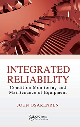 9781482249408: Integrated Reliability: Condition Monitoring and Maintenance of Equipment