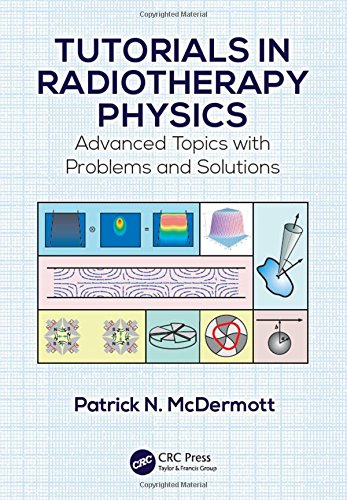 9781482251678: Tutorials in Radiotherapy Physics: Advanced Topics with Problems and Solutions