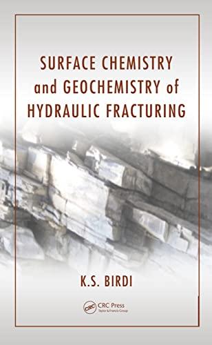 Surface Chemistry and Geochemistry of Hydraulic Fracturing: K. S. Birdi
