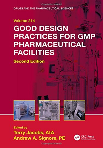Good Design Practices for GMP Pharmaceutical Facilities (Drugs and the Pharmaceutical Sciences): ...