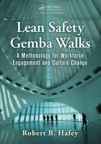 Lean Safety Gemba Walks: A Methodology for Workforce Engagement and Culture Change: Hafey, Robert B...