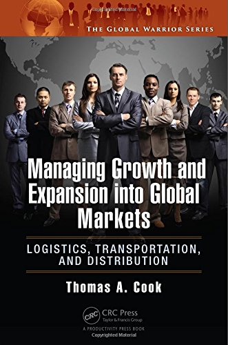 Managing Growth and Expansion into Global Markets: Logistics, Transportation, and Distribution (The...