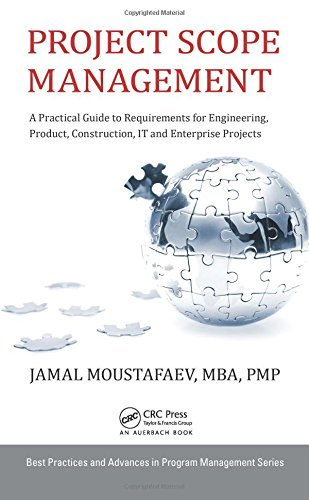 9781482259483: Project Scope Management: A Practical Guide to Requirements for Engineering, Product, Construction, IT and Enterprise Projects (Best Practices in Portfolio, Program, and Project Management)