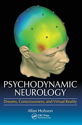 Psychodynamic Neurology: Dreams, Consciousness, and Virtual Reality: Hobson, Allan