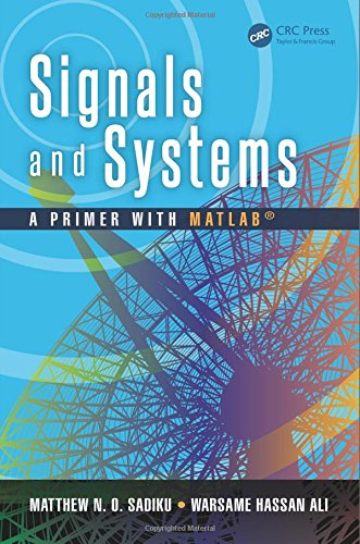 Signals and Systems: A Primer with MATLAB(R): Sadiku Matthew N O
