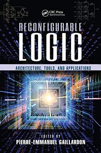 Reconfigurable Logic: Architecture, Tools, and Applications (Devices, Circuits, and Systems)