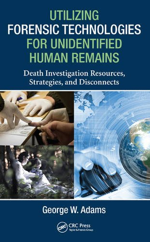 9781482263473: Utilizing Forensic Technologies for Unidentified Human Remains: Death Investigation Resources, Strategies, and Disconnects