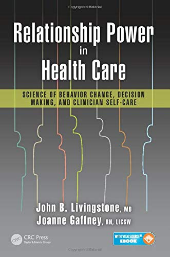 Relationship Power in Health Care: Science of Behavior Change, Decision Making, and Clinician Self-Care 9781482264265 The personal interface between clinician and patient is a misunderstood subject which can impact all areas of health care. Without adequ
