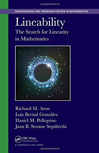Lineability: The Search for Linearity in Mathematics (Monographs and Research Notes in Mathematics)...