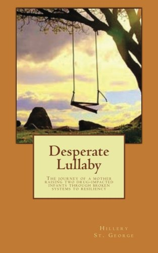 9781482303056: Desperate Lullaby: The journey of a mother raising two drug-impacted infants through broken systems to resiliency