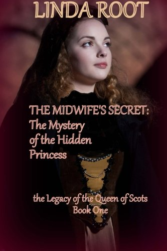 9781482303629: The Midwife's Secret: The Mystery of the Hidden Princess: formerly published as The Midwife's Secret: The Legend of La Belle Ecossaise (The Legacy of the Queen of Scots)