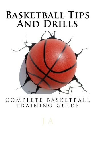 9781482304626: Basketball Tips And Drills: complete basketball training guide