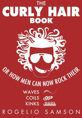 9781482308662: The Curly Hair Book: Or How Men Can Now Rock Their Waves, Coils and Kinks