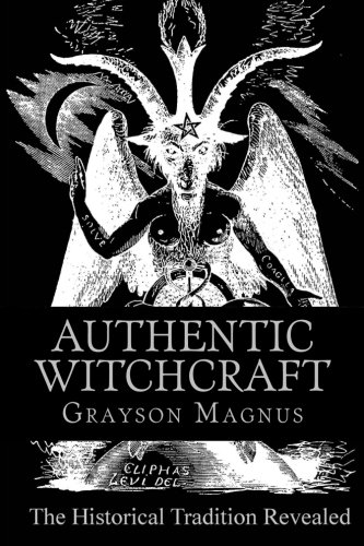 Authentic Witchcraft: The Historical Tradition Revealed: Magnus, Grayson