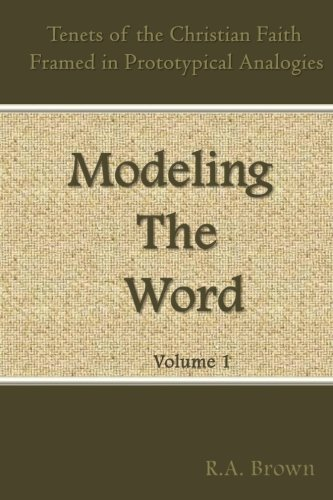 Modeling the Word: A Methodic Representation of Christianity's Tenets (Introduction to ...