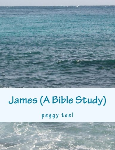 James (A Bible Study): peggy teel