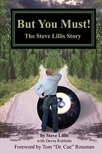 But You Must! The Steve Lillis Story: Lillis, Steve (with Devra Robledo)