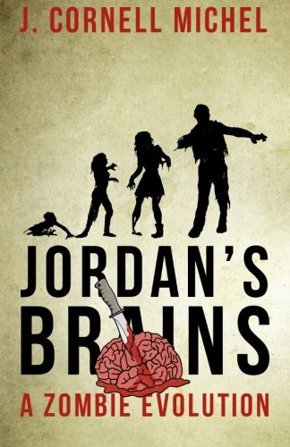 Jordan's Brains: A Zombie Evolution: Michel, J. Cornell