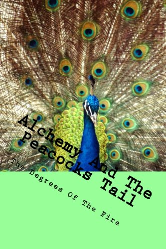 9781482314052: Alchemy And The Peacocks Tail: The Degrees of The Fire (Volume 3)