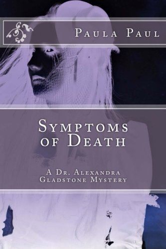 Symptoms of Death (Dr. Alexandra Gladstone) (1482314843) by Paula Paul