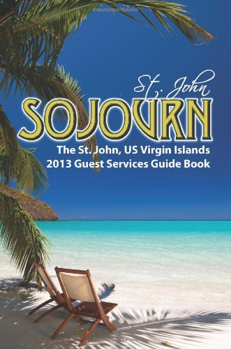 St. John Sojurn: The 2013 St. John, US Virgin Islands Guest Services Guide Book (1482317486) by Barry, Michael