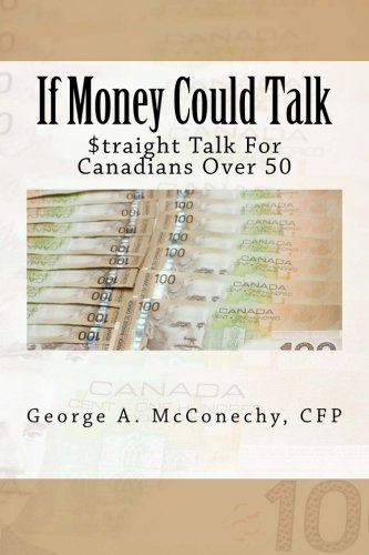 9781482322699: If Money Could Talk: Straight Talk for Canadians Over 50