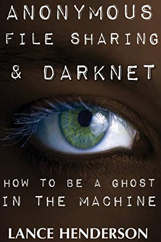 9781482323993: Anonymous File Sharing & Darknet - How to be a Ghost in the Machine