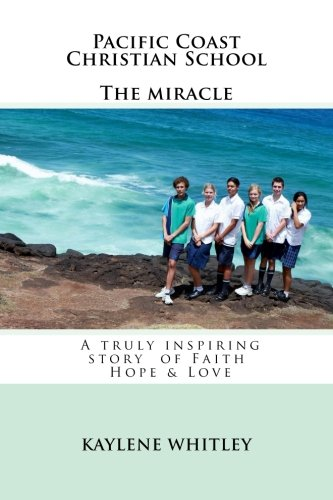 9781482325072: Pacific Coast Christian School The miracle: When all hope that the school would survive had been dashed - a miracle took place that changed the course of future generations.