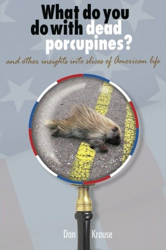 9781482328578: What Do You Do With Dead Porcupines?: and other insights on slices of the American life.