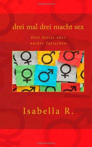 9781482329230: drei mal drei macht sex: Drei Erzählungen über nackte Tatsachen (German Edition)