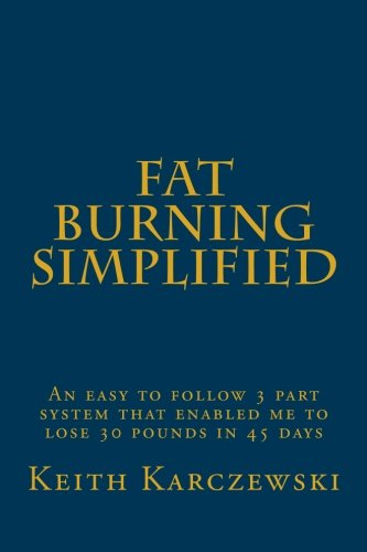 9781482330281: Fat Burning Simplified: My 3 part system that helped me to lose 30 pounds in 45 days