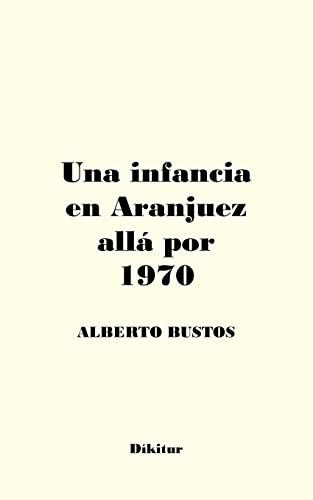 9781482330328: Una infancia en Aranjuez allá por 1970 (Spanish Edition)