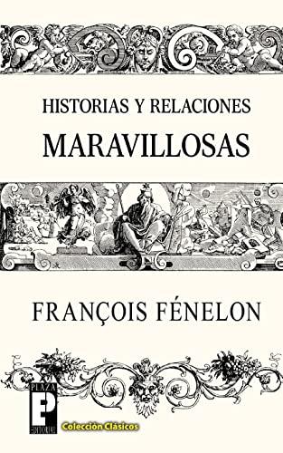 Historias y relaciones maravillosas (Spanish Edition) (1482332531) by Francois Fenelon