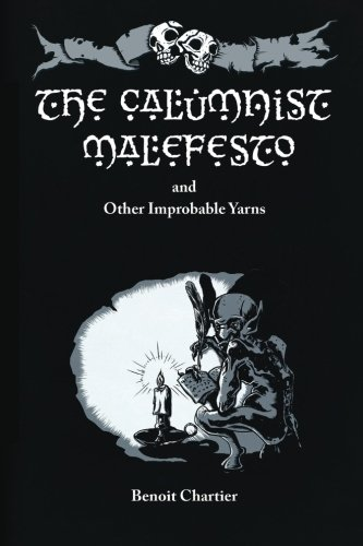 9781482333466: The Calumnist Malefesto: And Other Improbable Yarns