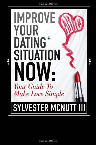 9781482334098: Improve Your Dating Situation Now:: Your Guide To Make Love Simple