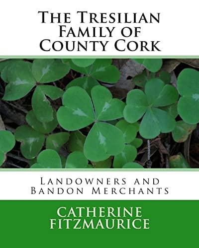 The Tresilian Family of County Cork: Landowners and Bandon Merchants: Catherine FitzMaurice