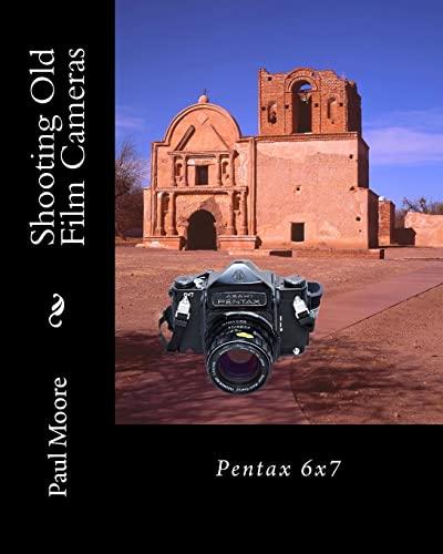 9781482335439: Shooting Old Film Cameras: Pentax 6x7 (Volume 20)