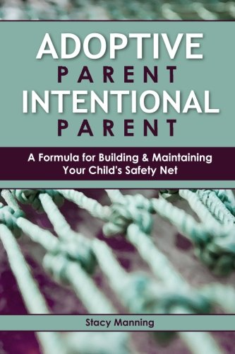 9781482336672: Adoptive Parent Intentional Parent: A Formula for Building & Maintaining Your Child's Safety Net