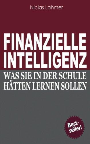 9781482336740: Finanzielle Intelligenz: Was Sie in der Schule hätten lernen sollen (German Edition)