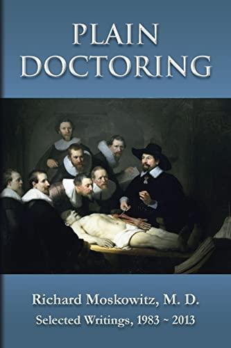 9781482338010: Plain Doctoring: Richard Moskowitz, M. D., Selected Writings.1983-2013
