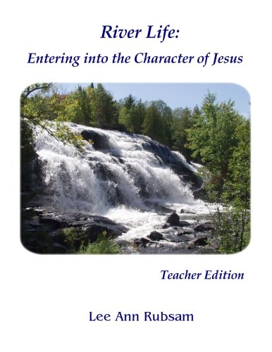 9781482338898: River Life: Entering the Character of Jesus: Teacher Edition