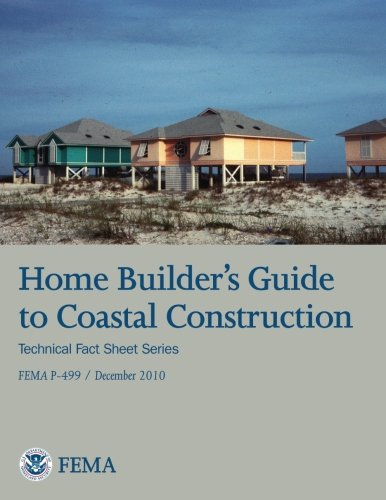 Home Builder's Guide to Coastal Construction (Technical Fact Sheet Series - FEMA P-499 / ...