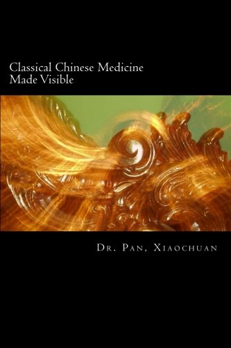 9781482340716: Classical Chinese Medicine Made Visible (Volume 1)