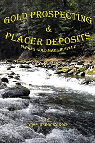 9781482340853: Gold Prospecting & Placer Deposits: Finding Gold Made Simpler