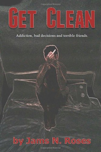 9781482342314: Get Clean: Addiction, bad decisions and terrible friends.