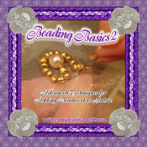 9781482342871: Beading Basics 2: Advanced Techniques for Adding Beadwork to Fabric