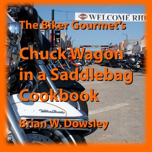 9781482342895: The Biker Gourmet's Chuck Wagon in a Saddlebag Cookbook