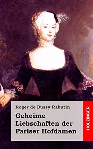 9781482343083: Geheime Liebschaften der Pariser Hofdamen: (Histoire amoureuse des Gaules)