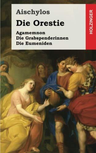 9781482343267: Die Orestie: Agamemnon / Die Grabspenderinnen / Die Eumeniden