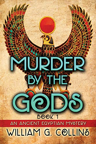 Murder by the Gods: An Ancient Egyptian Mystery: William G. Collins
